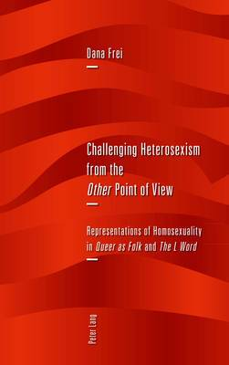 Challenging Heterosexism from the  Other  Point of View: Representations of Homosexuality in  Queer as Folk  and  The L Word