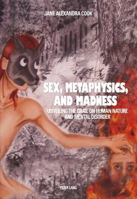 Sex, Metaphysics, and Madness: Unveiling the Grail on Human Nature and Mental Disorder