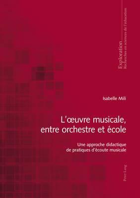 L'Oeuvre Musicale, Entre Orchestre Et Ecole: Une Approche Didactique de Pratiques D'Ecoute Musicale