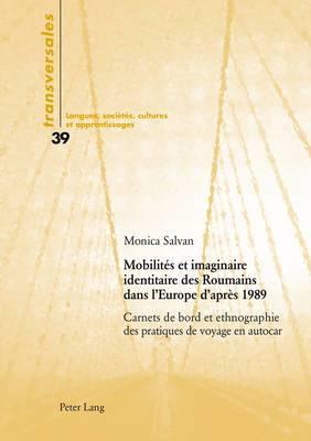 Mobilites Et Imaginaire Identitaire Des Roumains Dans L'Europe D'Apres 1989: Carnets de Bord Et Ethnographie Des Pratiques de Voyage En Autocar