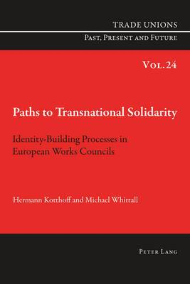 Paths to Transnational Solidarity: Identity-Building Processes in European Works Councils