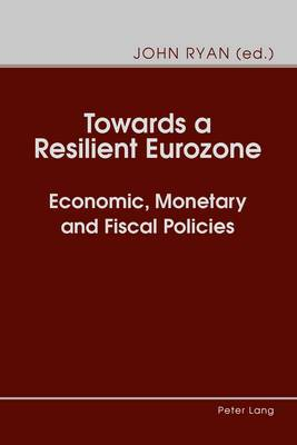 Towards a Resilient Eurozone: Economic, Monetary and Fiscal Policies