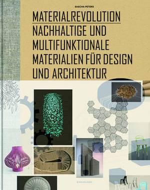 Materialrevolution: Nachhaltige Und Multifunktionale Materialien Fur Design Und Architektur