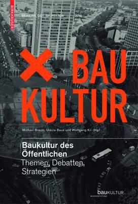 Baukultur Des Offentlichen: Themen, Debatten, Strategien