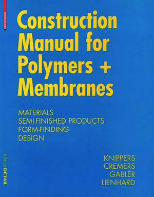 Construction Manual for Polymers + Membranes: Materials / Semi-Finished Products / Form Finding / Design