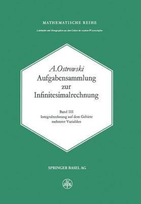 Aufgabensammlung Zur Infinitesimalrechnung: Band III: Integralrechnung Auf Dem Gebiete Mehrerer Variablen