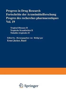 Progress in Drug Research / Fortschritte der Arzneimittelforschung / Progres des recherches pharmaceutiques: Tropical Diseases II / Tropische Krankheiten II / Maladies tropicales II
