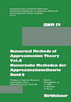 Numerical Methods of Approximation Theory, Vol.6 \ Numerische Methoden der Approximationstheorie, Band 6: Workshop on Numerical Methods of Approximation Theory Oberwolfach, January 18-24, 1981 \ Tagung uber Numerische Methoden der Approximationstheorie Ob