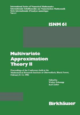 Multivariate Approximation Theory II: Proceedings of the Conference Held at the Mathematical Research Institute at Oberwolfach, Black Forest, February 8-12, 1982
