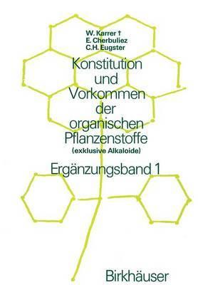 Konstitution Und Vorkommen Der Organischen Pflanzenstoffe: (Exklusive Alkaloide) Erganzungsband 1