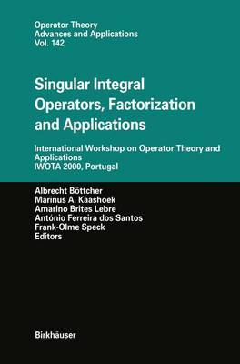 Singular Integral Operators, Factorization and Applications: International Workshop on Operator Theory and Applications IWOTA 2000, Portugal