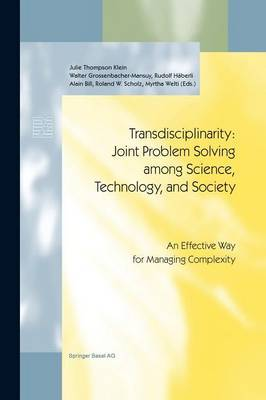 Transdisciplinarity: Joint Problem Solving Among Science, Technology, and Society: An Effective Way for Managing Complexity