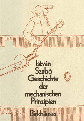 Geschichte Der Mechanischen Prinzipien: Und Ihrer Wichtigsten Anwendungan