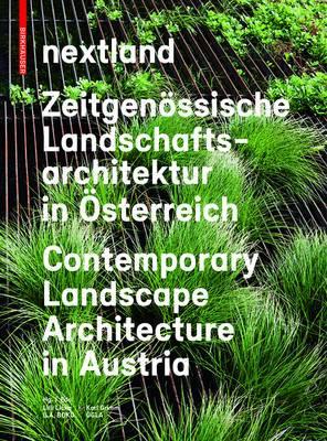 nextland: Zeitgenoessische Landschaftsarchitektur in OEsterreich / Contemporary Landscape Architecture in Austria