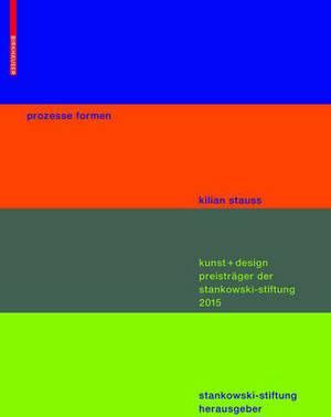 Prozesse Formen: Kunst + Design Preistrager Der Stankowski Stiftung 2015