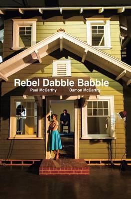 Paul McCarthy/Damon McCarthy: Rebel Dabble Babble