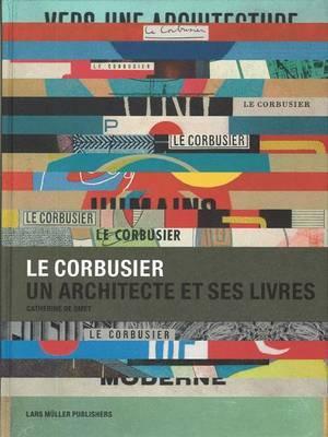Le Corbusier. un Architecte Et Ses Livres