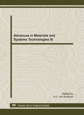 Advances in Materials and Systems Technologies III: Selected, Peer Reviewed Papers from the Third International Conference on Engineering Research and Development: Advances in Engineering, Science and Technology (ICERD2010) Held at the University of Benin