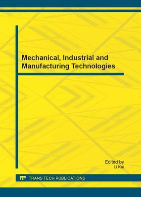 Mechanical, Industrial and Manufacturing Technologies: Selected, Peer Reviewed Papers from the 2012 3rd International Conference on Mechanical, Industrial and Manufacturing Technologies (MIMT 2012), March 24 - 25, 2012, Shenzhen, China