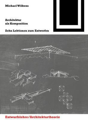 Architektur ALS Komposition / La Arquitectura Como Composicion: Zehn Lektionen Zum Entwerfen