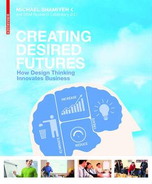 Creating Desired Futures: How Design Thinking Innovates Business