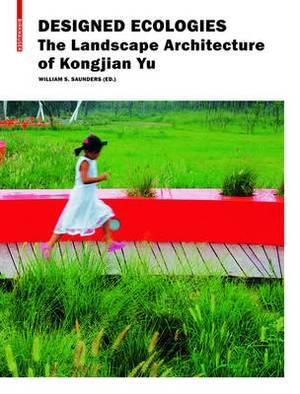 Designed Ecologies: The Landscape Architecture of Kongjian Yu