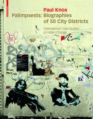 Palimpsests: Biographies of 50 City Districts. International Case Studies of Urban Change