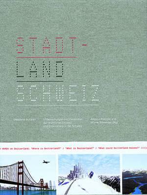 Stadtland Schweiz: Untersuchungen Und Fallstudien Zur Raumlichen Struktur Und Entwicklung in Der Schweiz