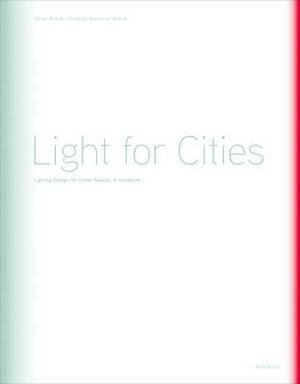 Light for Cities: Lighting Design for Urban Spaces. A Handbook