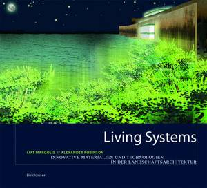 Living Systems: Innovative Materials and Technologies for Landscape Architecture