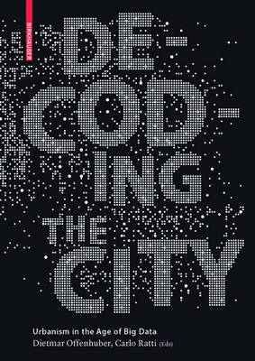 Decoding the City: Urbanism in the Age of Big Data