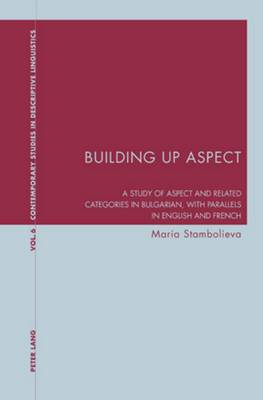 Building Up Aspect: A Study of Aspect and Related Categories in Bulgarian, with Parallels in English and French