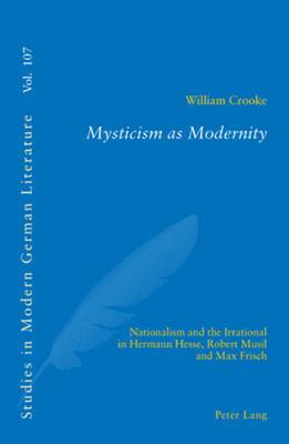 Mysticism as Modernity: Nationalism and the Irrational in Hermann Hesse, Robert Musil and Max Frisch