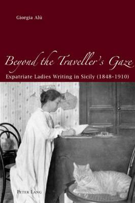 Beyond the Traveller's Gaze: Expatriate Ladies Writing in Sicily (1848-1910)