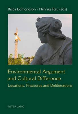Environmental Argument and Cultural Difference: Locations, Fractures and Deliberations