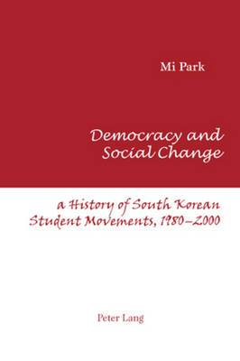 Democracy and Social Change: A History of South Korean Student Movements, 1980-2000
