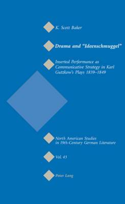 Drama and  Ideenschmuggel : Inserted Performance as Communicative Strategy in Karl Gutzkow's Plays 1839-1849
