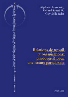 Relations de Travail Et Organisations: Plaidoyer(s) Pour Une Lecture Paradoxale: Deuxieme Tirage
