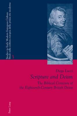 Scripture and Deism: The Biblical Criticism of the Eighteenth-Century British Deists