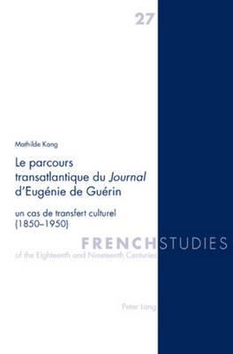 Le Parcours Transatlantique Du Journal D'Eugenie de Guerin: Un Cas de Transfert Culturel (1850-1950)