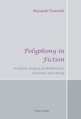 Polyphony in Fiction: A Stylistic Analysis of Middlemarch, Nostromo, and Herzog
