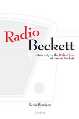 Radio Beckett: Musicality in the Radio Plays of Samuel Beckett