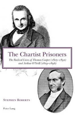 The Chartist Prisoners: The Radical Lives of Thomas Cooper (1805-1892) and Arthur O'Neill (1819-1896)