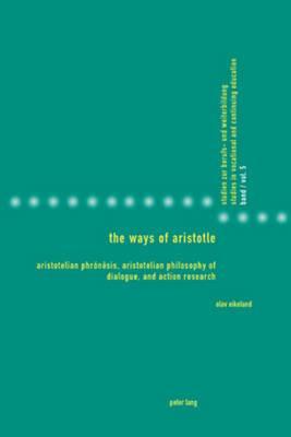 The Ways of Aristotle: Aristotelian Phronesis, Aristotelian Philosophy of Dialogue, and Action Research