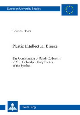 Plastic Intellectual Breeze: The Contribution of Ralph Cudworth to S. T. Coleridge's Early Poetics of the Symbol