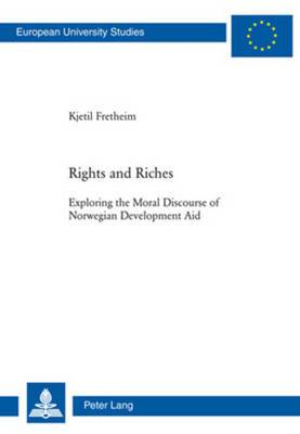 Rights and Riches: Exploring the Moral Discourse of Norwegian Development Aid