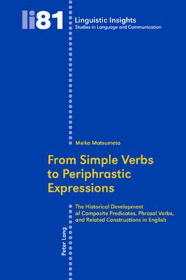 From Simple Verbs to Periphrastic Expressions: The Historical Development of Composite Predicates, Phrasal Verbs, and Related Constructions in English