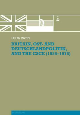 Britain, Ost- and Deutschlandpolitik, and the CSCE (1955-1975)
