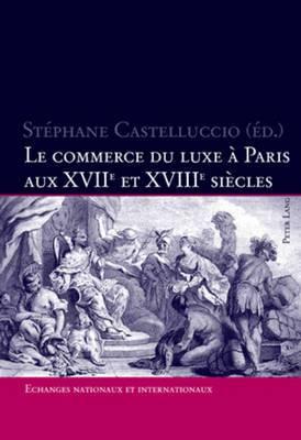 Le Commerce Du Luxe a Paris Aux XVII E Et XVIII E Siecles: Echanges Nationaux Et Internationaux