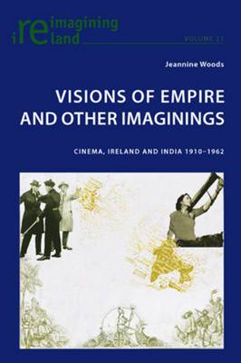 Visions of Empire and Other Imaginings: Cinema, Ireland and India 1910-1962